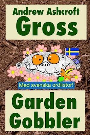 Bog, paperback Gross Garden Gobbler (with Swedish Word-Lists) af Andrew Ashcroft