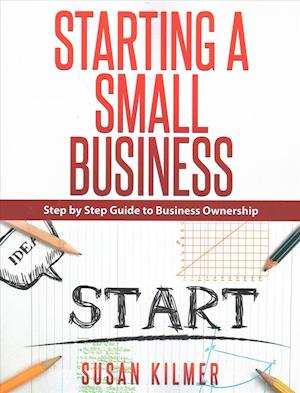 Step by Step Guide to Starting a Small Business af Susan Kilmer