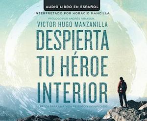 Despierta tu heroe interior / Awakening Your Inner Hero af Victor Hugo Manzanilla