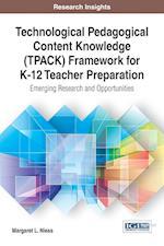 Technological Pedagogical Content Knowledge (Tpack) Framework for K-12 Teacher Preparation