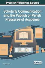 Scholarly Communication and the Publish or Perish Pressures of Academia