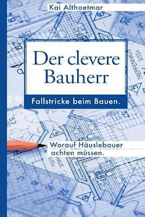 Der Clevere Bauherr af Kai Althoetmar