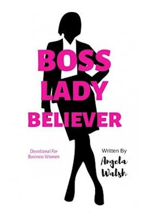 Boss Lady Believer af Angela Walsh