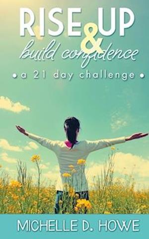 Bog, paperback Rise Up and Build Confidence af Mrs Michelle D. Howe