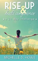 Rise Up and Build Confidence af Mrs Michelle D. Howe