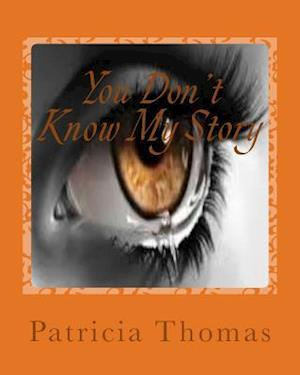 Bog, paperback You Don't Know My Story af Patricia Ann Thomas