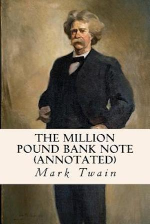 Bog, paperback The Million Pound Bank Note (Annotated) af Mark Twain