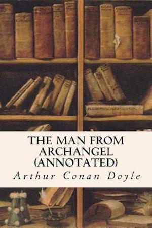 Bog, paperback The Man from Archangel (Annotated) af Arthur Conan Doyle
