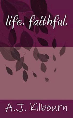 Bog, paperback Life. Faithful. af A. J. Kilbourn