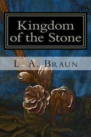 Kingdom of the Stone af L. a. Braun