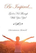 Be Inspired . . . God Is Not Through with You Yet!