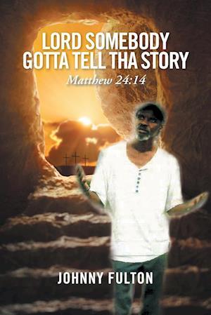 Bog, paperback Lord Somebody Gotta Tell Tha Story af Johnny Fulton