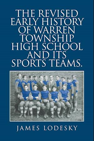 Bog, paperback The Revised Early History of Warren Township High School and Its Sports Teams. af James Lodesky