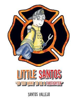 Bog, paperback Little Santos So You Want to Be a Firefighter af Santos Vallejo