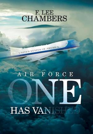 Air Force One Has Vanished af F. Lee Chambers