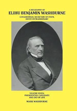 Bog, hardback A Biography of Elihu Benjamin Washburne Congressman, Secretary of State, Envoy Extraordinary af Mark Washburne