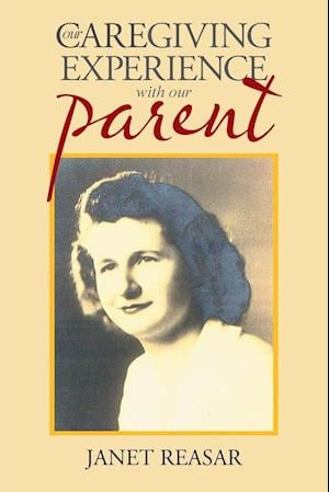 Bog, paperback Our Caregiving Experience with Our Parent af Janet Reasar