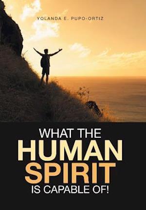 Bog, hardback What the Human Spirit Is Capable Of! af Yolanda E. Pupo-Ortiz