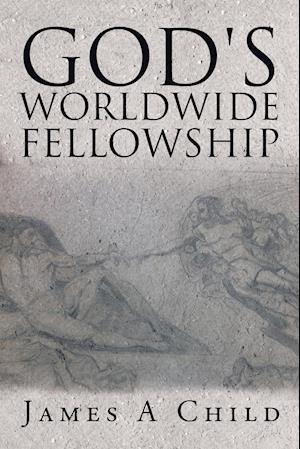 Bog, paperback God's Worldwide Fellowship af James a. Child