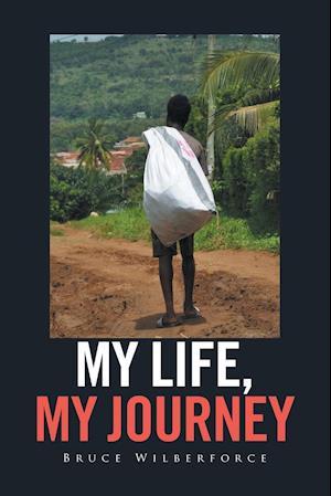 Bog, paperback My Life, My Journey af Bruce Wilberforce