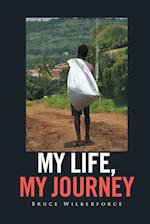 My Life, My Journey af Bruce Wilberforce