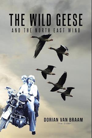 Bog, paperback The Wild Geese and the North East Wind af Dorian Van Braam (the Elder)
