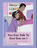 You Can Talk to God One on 1