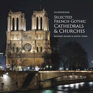 Bog, paperback Guidebook Selected French Gothic Cathedrals and Churches af Sawon Hong, Richard Moore