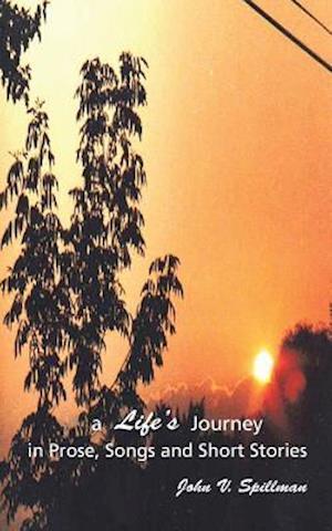 Bog, paperback A Life's Journey in Prose, Songs and Short Stories af John V. Spillman