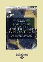 John the Baptist and the Last Gnostics af Andrew Philip Smith
