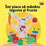 I Love to Eat Fruits and Vegetables (Romanian Bedtime Collection)