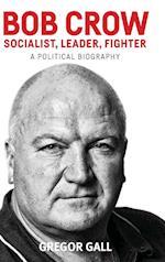 Bob Crow - Socialist, Leader, Fighter