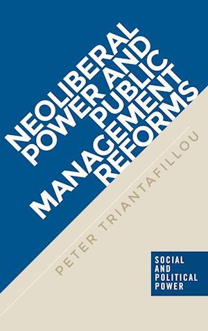 Bog, hardback Neoliberal Power and Public Management Reforms af Peter Triantafillou
