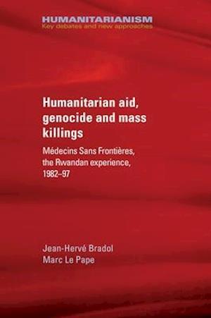 Humanitarian Aid, Genocide and Mass Killings af Jean-Herve Bradol