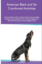 American Black and Tan Coonhound Activities American Black and Tan Coonhound Tricks, Games & Agility. Includes