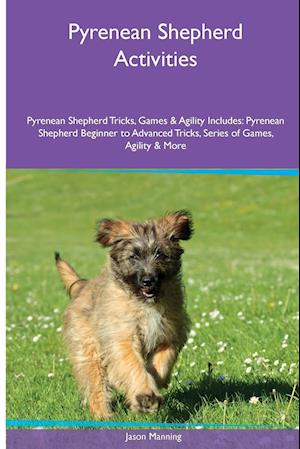 Pyrenean Shepherd Activities Pyrenean Shepherd Tricks, Games & Agility. Includes af Jason Manning