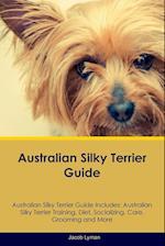 Australian Silky Terrier Guide Australian Silky Terrier Guide Includes af Jacob Lyman