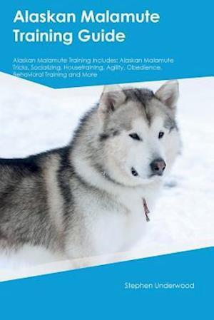 Bog, paperback Alaskan Malamute Training Guide Alaskan Malamute Training Includes af Stephen Underwood