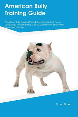 Bog, paperback American Bully Training Guide American Bully Training Includes af Simon Fisher
