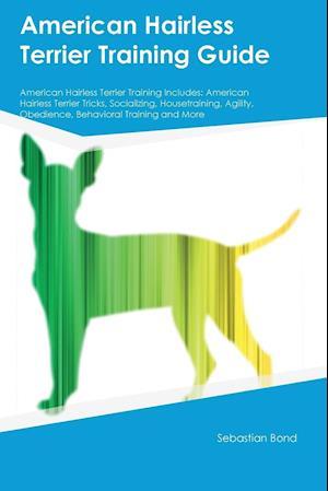 Bog, paperback American Hairless Terrier Training Guide American Hairless Terrier Training Includes af Sebastian Bond