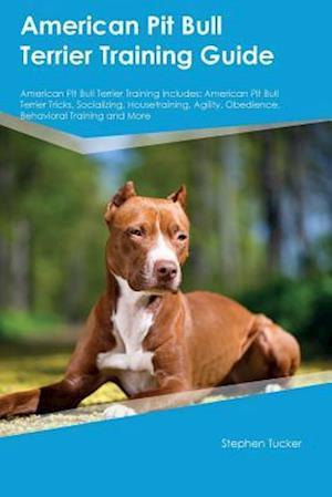 Bog, paperback American Pit Bull Terrier Training Guide American Pit Bull Terrier Training Includes af Stephen Tucker