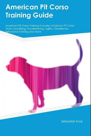 Bog, paperback American Pit Corso Training Guide American Pit Corso Training Includes af Sebastian Ince