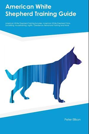 Bog, paperback American White Shepherd Training Guide American White Shepherd Training Includes af Peter Ellison