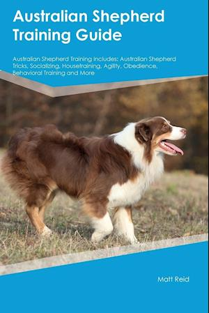 Bog, paperback Australian Shepherd Training Guide Australian Shepherd Training Includes af Jacob Lyman