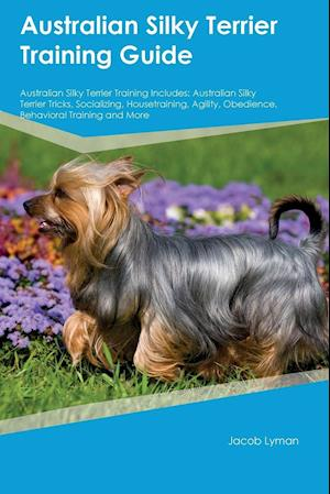 Bog, paperback Australian Silky Terrier Training Guide Australian Silky Terrier Training Includes af Nathan Hughes