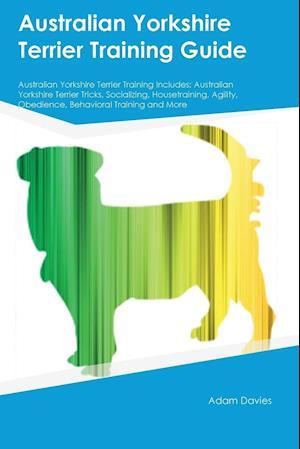 Bog, paperback Australian Yorkshire Terrier Training Guide Australian Yorkshire Terrier Training Includes af James Rutherford