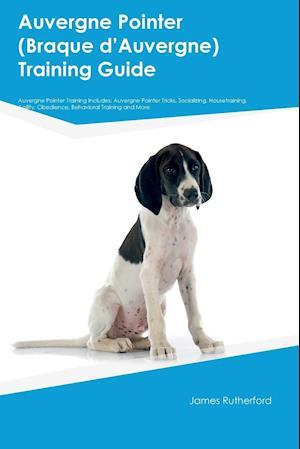 Bog, paperback Auvergne Pointer (Braque Daeauvergne) Training Guide Auvergne Pointer Training Includes af Joshua Wallace