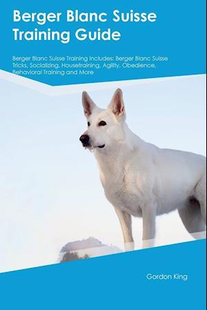 Bog, paperback Berger Blanc Suisse Training Guide Berger Blanc Suisse Training Includes af Owen Slater
