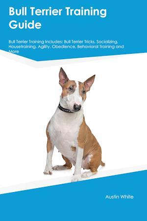 Bog, paperback Bull Terrier Training Guide Bull Terrier Training Includes af Christopher Bailey