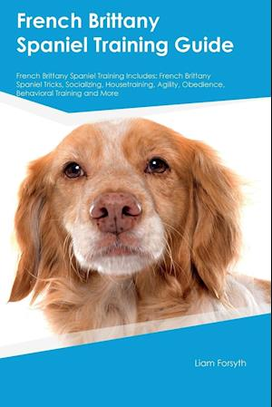 Bog, paperback French Brittany Spaniel Training Guide French Brittany Spaniel Training Includes af Liam Forsyth